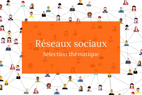 Réseaux sociaux : sélection thématique